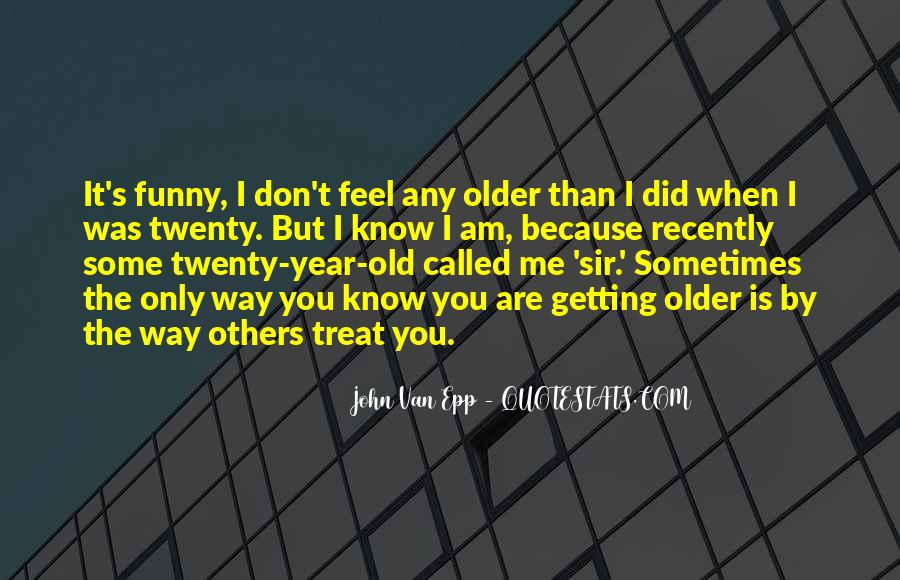 Funny You're Getting Old Quotes #523977