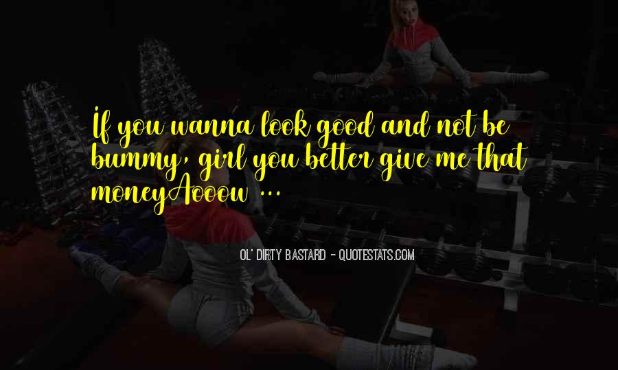 Girl You Look So Good Quotes #1099360