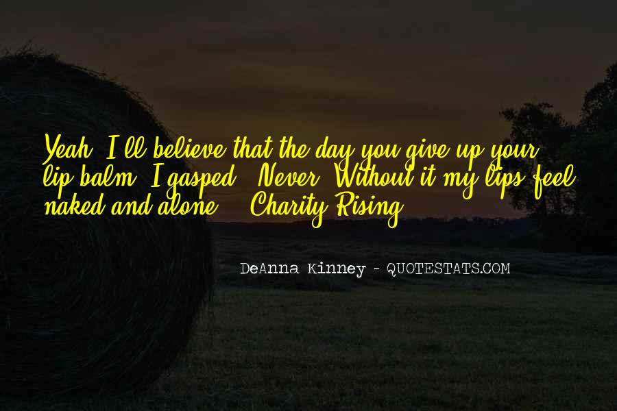 Give Me Something To Believe Quotes #21876