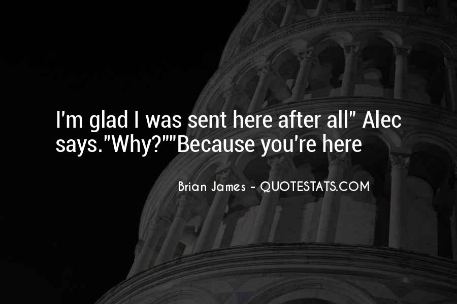 Glad You Are Here Quotes #784481