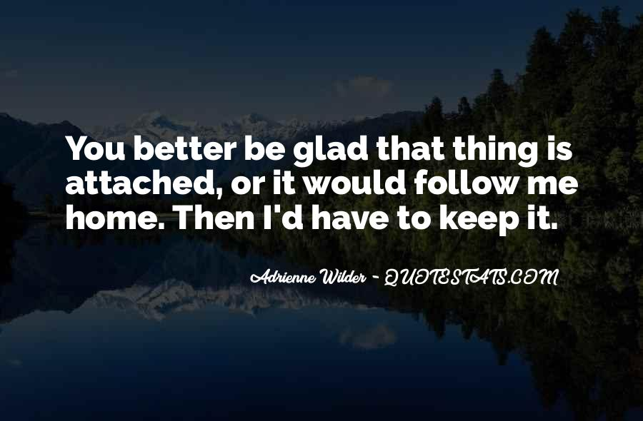 Glad You're Home Quotes #1359863