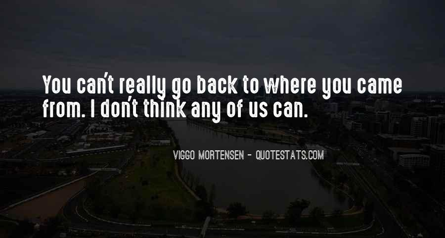 Go Back Where You Came From Quotes #184487