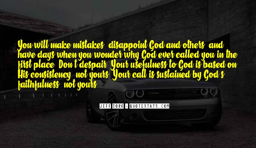 God Don't Make No Mistakes Quotes #639743