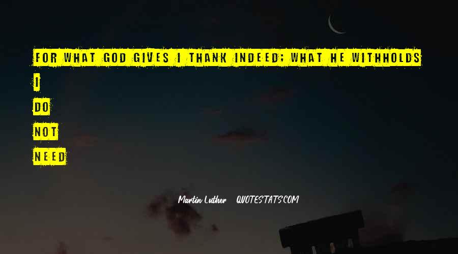 God Gives Us What We Need Quotes #1020921