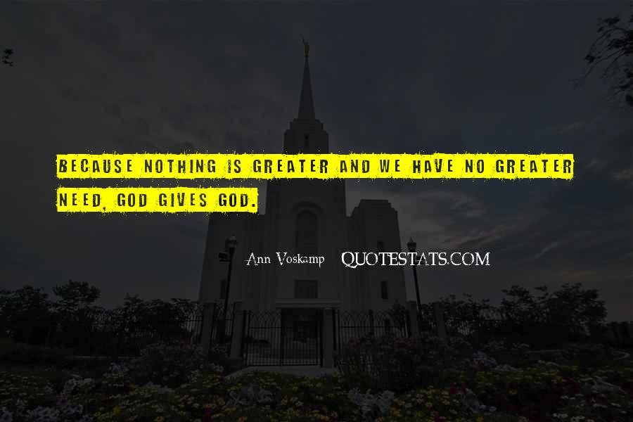 God Gives Us What We Need Quotes #1054527