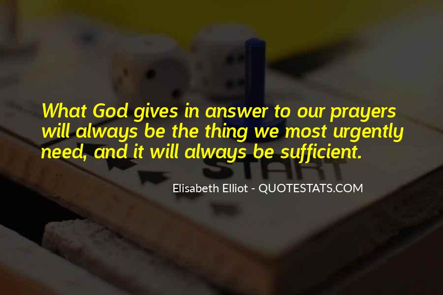 God Gives Us What We Need Quotes #1182639