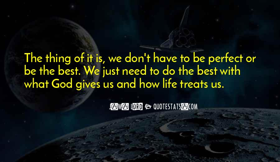 God Gives Us What We Need Quotes #1537735