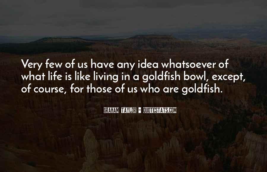 Goldfish Bowl Quotes #857008