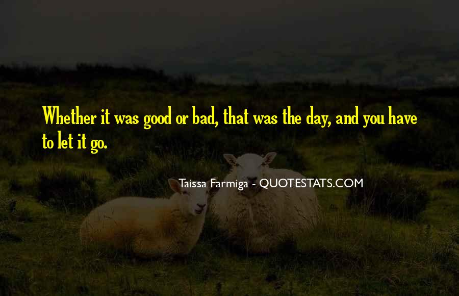 Good To Bad Day Quotes #643157