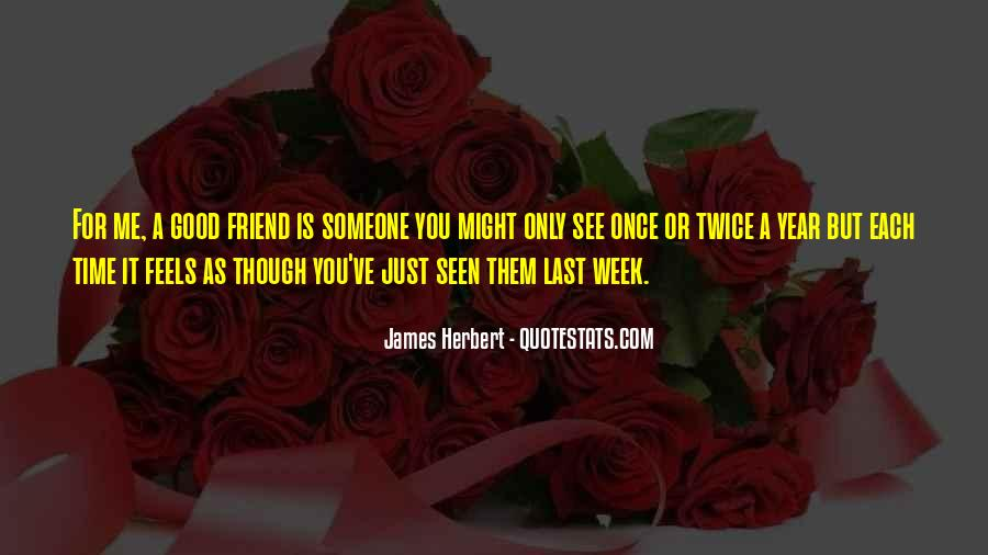 Good To See You Friend Quotes #1739487