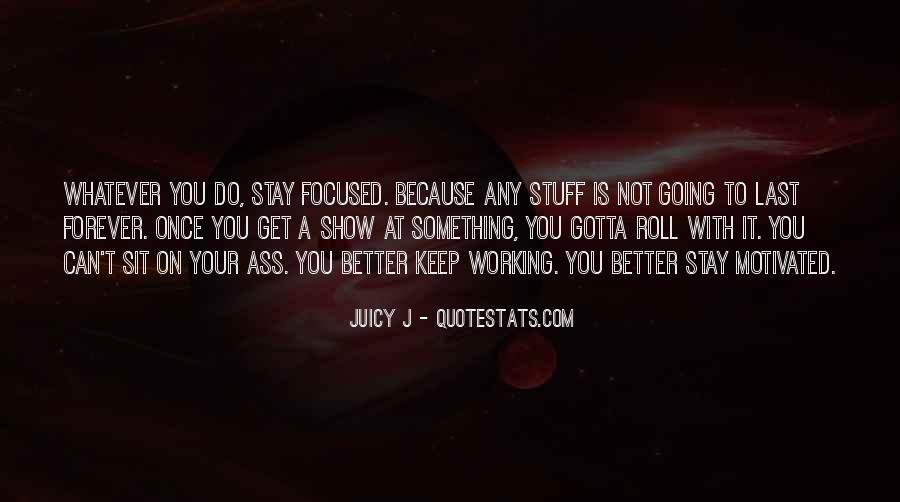 Gotta Stay Motivated Quotes #37426