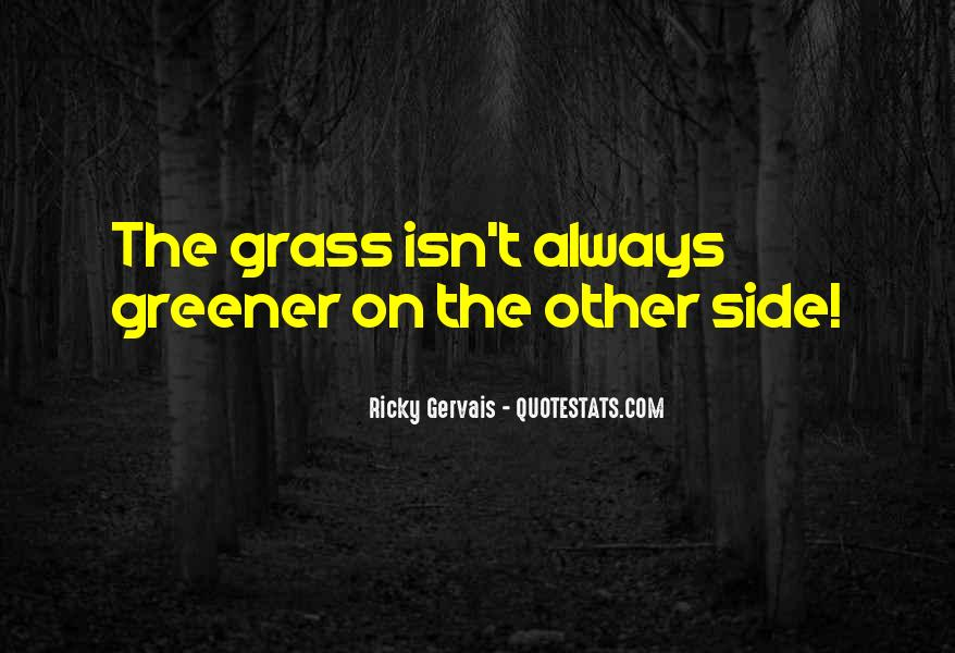 Grass Isn't Always Greener Other Side Quotes #1780022