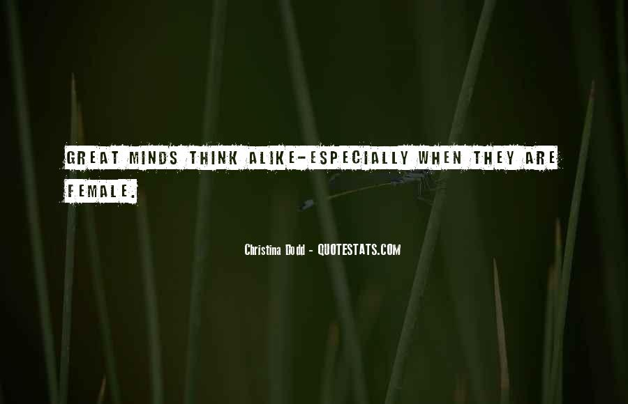 Great Minds Think Quotes #1188226
