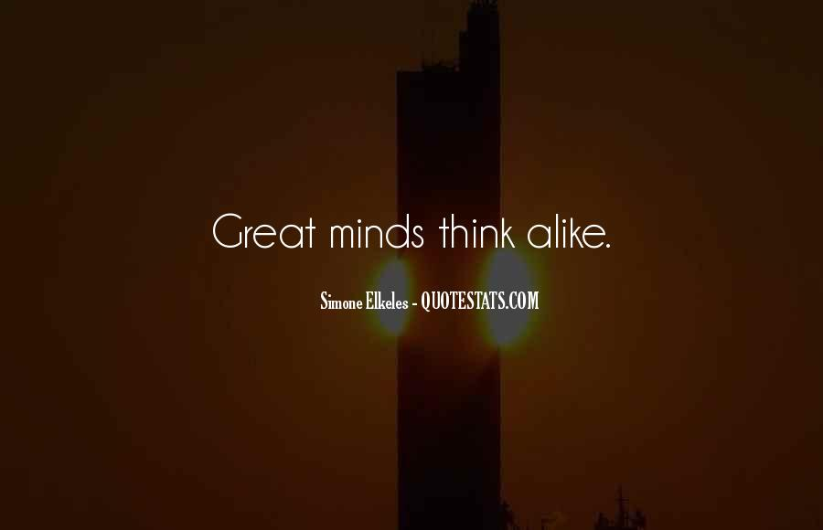 Great Minds Think Quotes #1368608