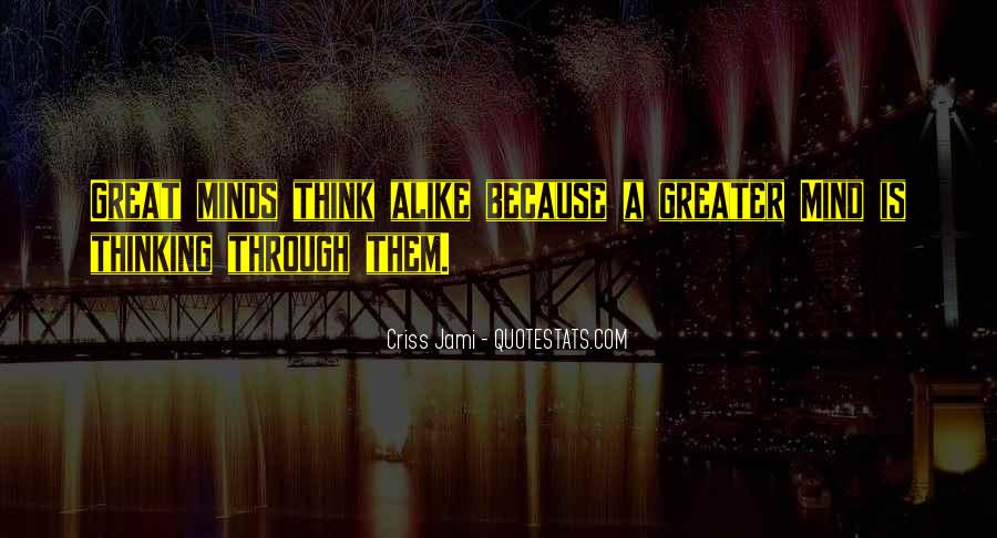 Great Minds Think Quotes #1480563