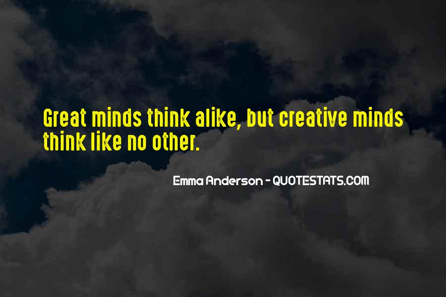 Great Minds Think Quotes #1644103