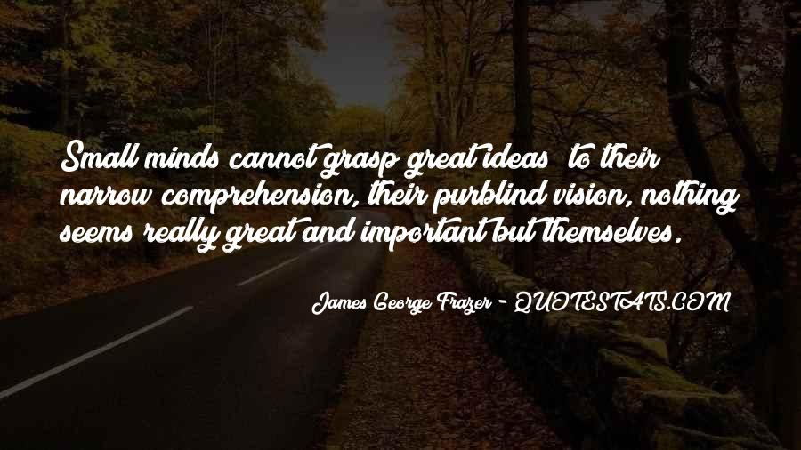 Great Minds Think Quotes #398540