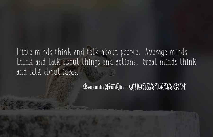 Great Minds Think Quotes #431006