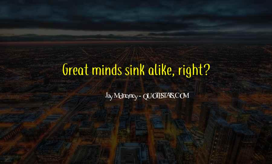Great Minds Think Quotes #46839