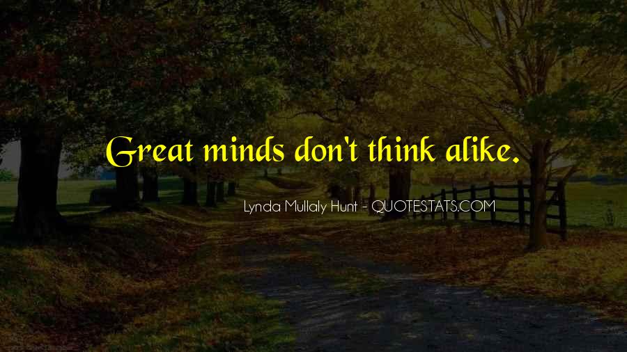 Great Minds Think Quotes #516941