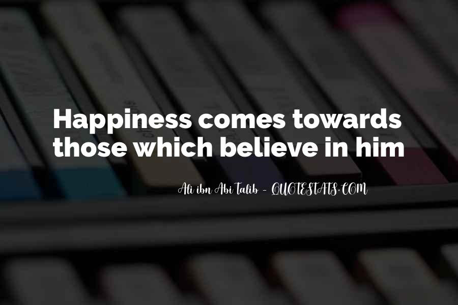 Happiness Comes Quotes #230641