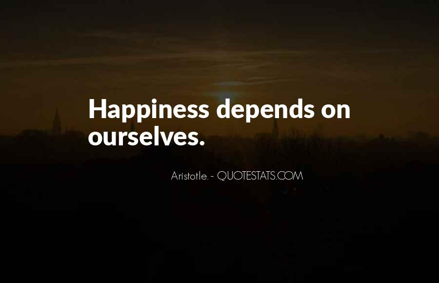 Happiness Depends On Ourselves Quotes #110819