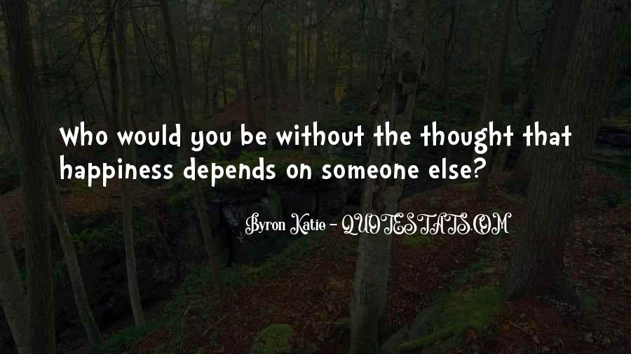 Happiness Depends On Ourselves Quotes #11597