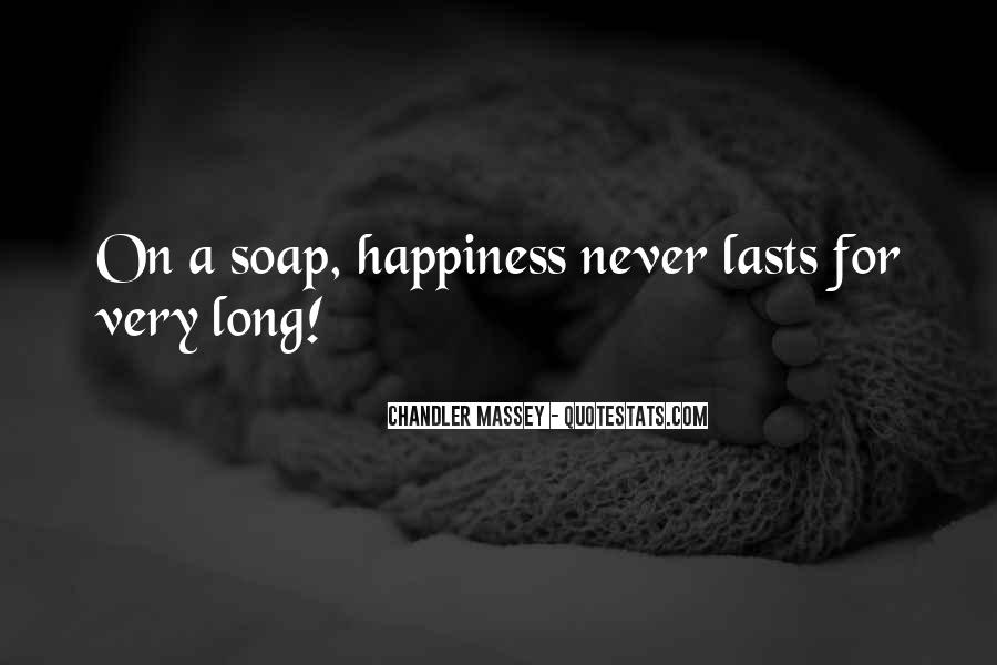 Happiness Never Lasts Long Quotes #8915