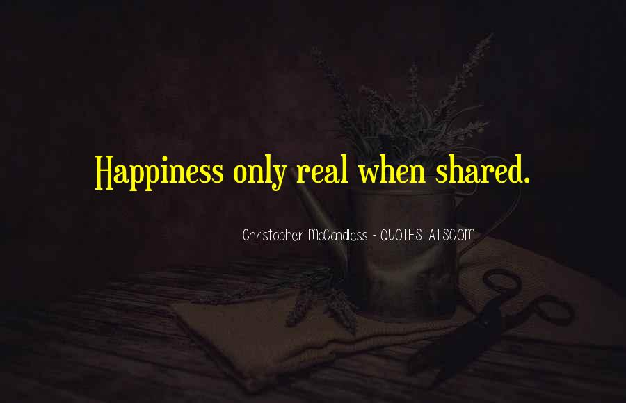 Happiness Only Real When Shared Quotes #1612772