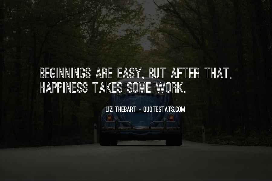 Happiness Takes Work Quotes #749097