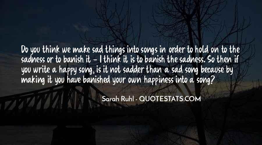 Happiness Then Sadness Quotes #1444561