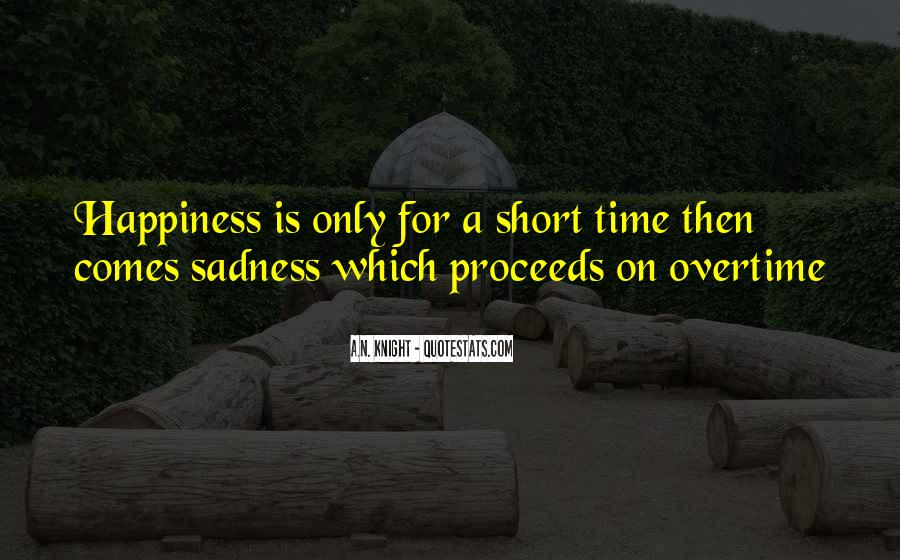 Happiness Then Sadness Quotes #1686972
