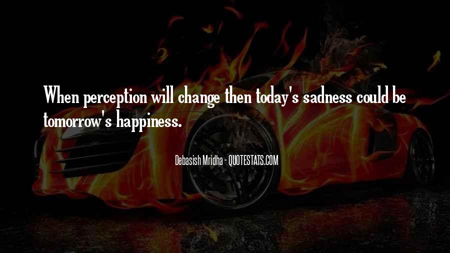 Happiness Then Sadness Quotes #1708809