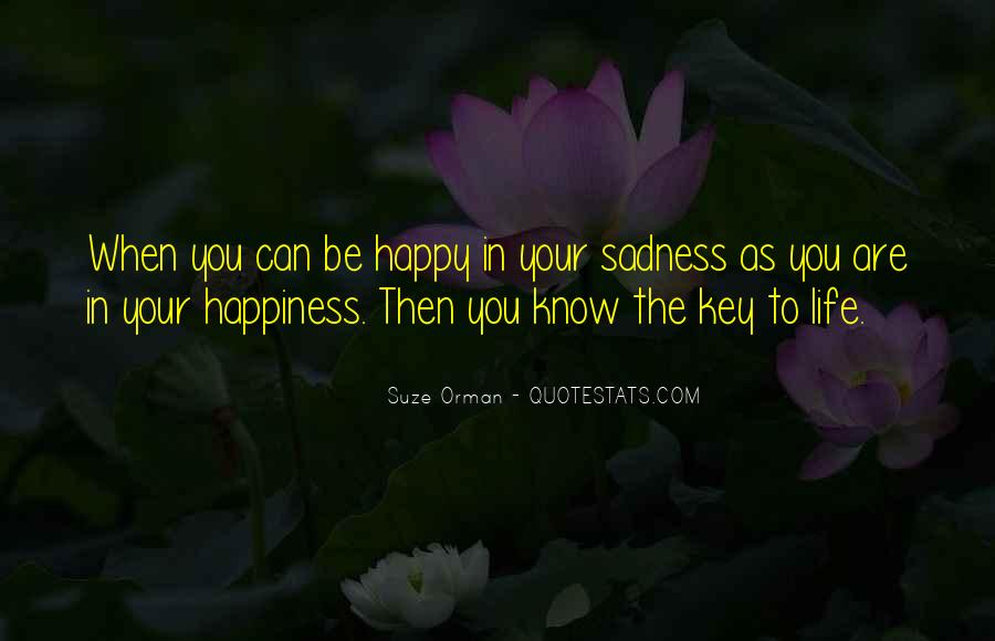 Happiness Then Sadness Quotes #728540
