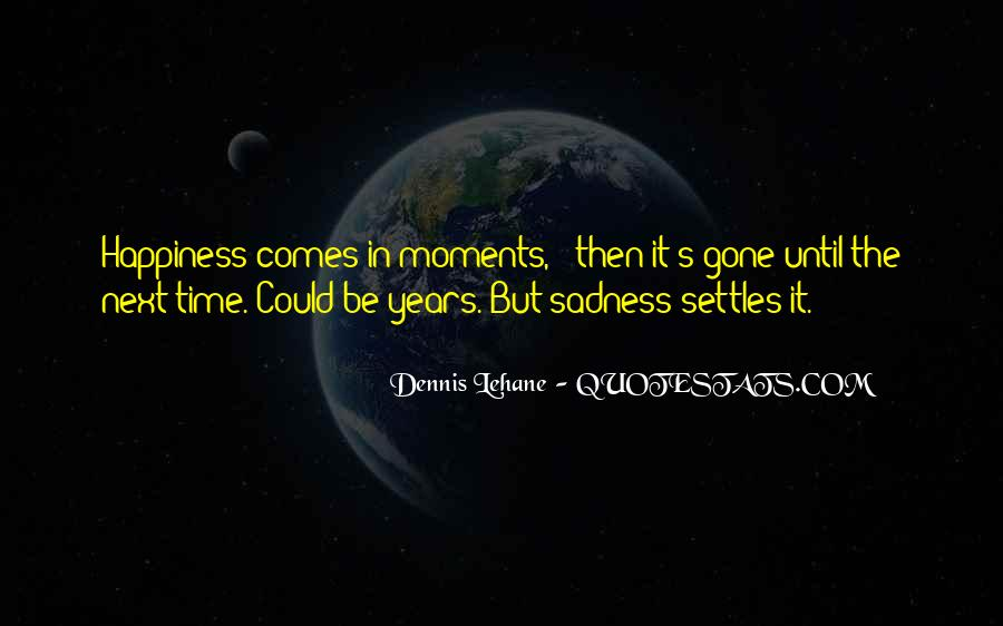 Happiness Then Sadness Quotes #836126