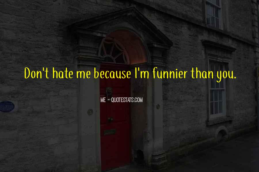 Hate Me Because Quotes #719299