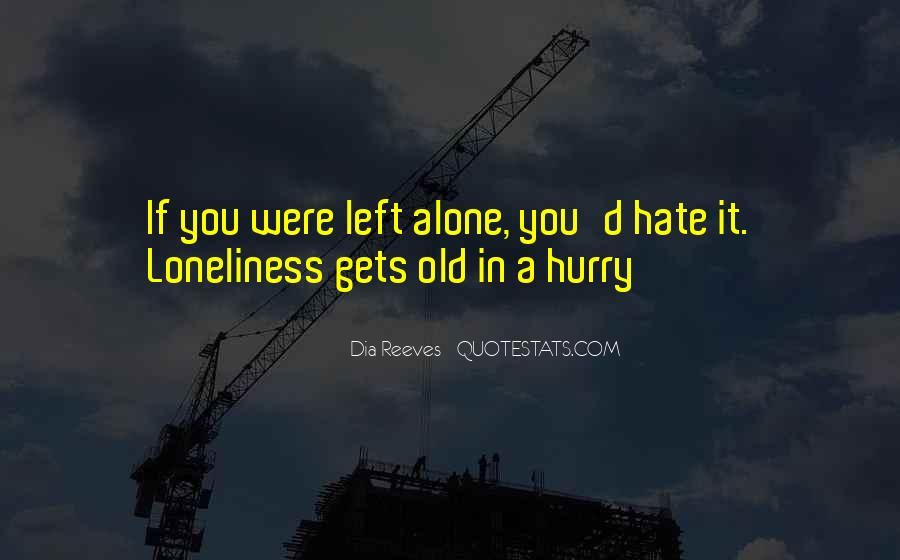 Hate To Be Alone Quotes #1315698