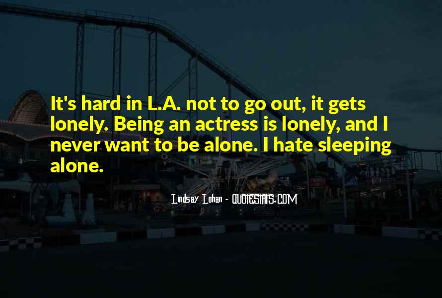 Hate To Be Alone Quotes #1758218