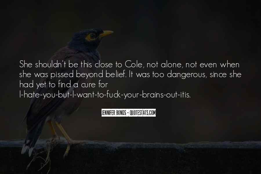 Hate To Be Alone Quotes #393595