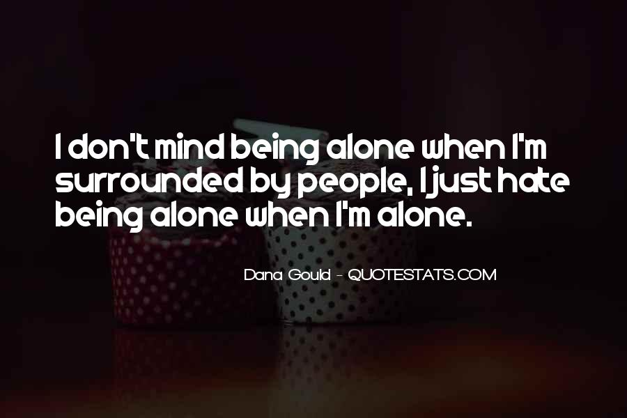 Hate To Be Alone Quotes #411077