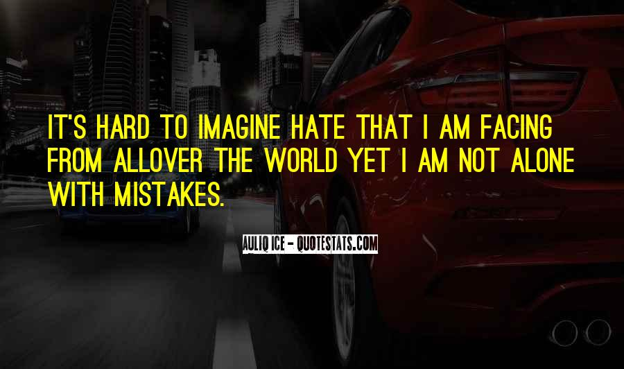 Hate To Be Alone Quotes #510450