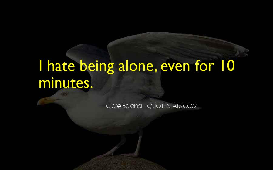 Hate To Be Alone Quotes #558750