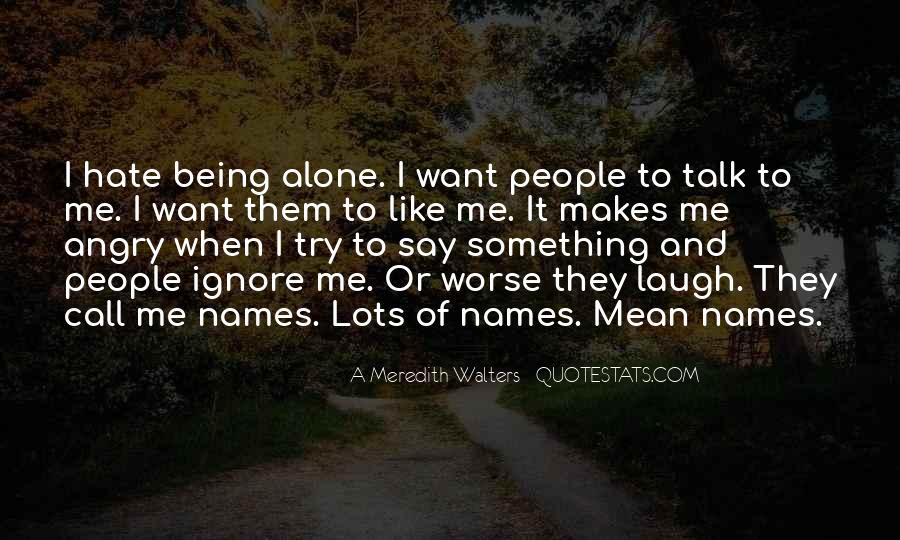 Hate To Be Alone Quotes #640633
