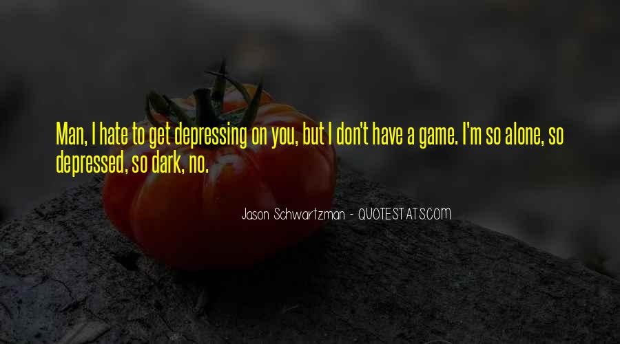 Hate To Be Alone Quotes #996876