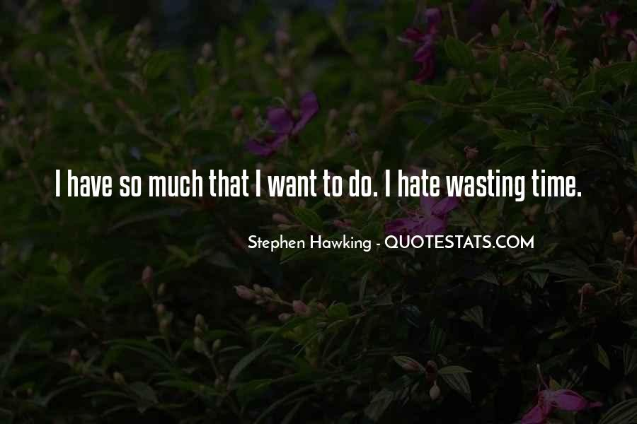 Hate Wasting Time Quotes #1485231