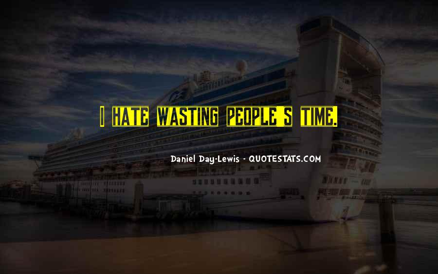 Hate Wasting Time Quotes #553030