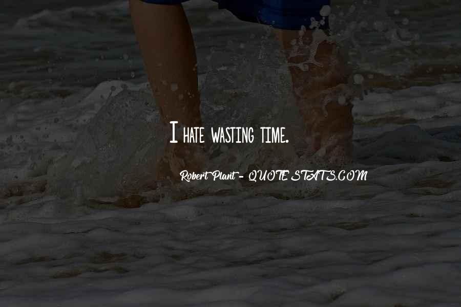 Hate Wasting Time Quotes #625687