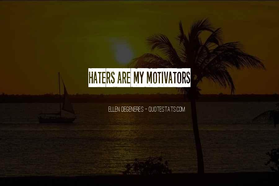 Haters Are Your Motivators Quotes #1099408