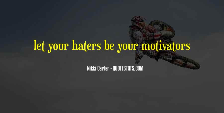 Haters Are Your Motivators Quotes #716919