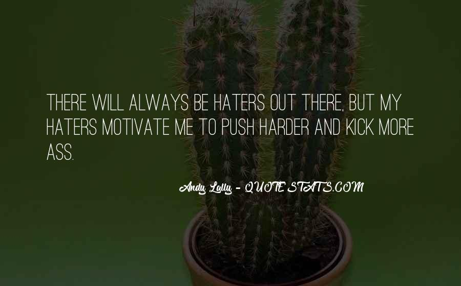 Haters Motivate Me Quotes #359926